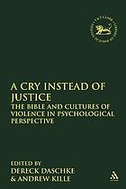 A cry instead of justice : the Bible and cultures of violence in psychological perspective