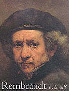 Rembrandt by himself : [publ. to accompany an exhibition at the National Gallery, London entitled Rembrandt by himself, 9 June 1999 - 5 September 1999 and at Royal Cabinet of Paintings Mauritshuis, The Hague, 25 September 1999 - 9 January 2000]