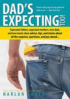 Dad's expecting too! : expectant fathers, expectant mothers, new dads, and new moms share advice, tips, and stories about all the surprises, questions, and joys ahead