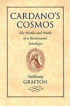 Cardano's cosmos : the worlds and works of a Renaissance astrologer