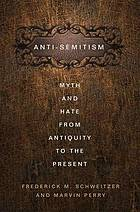 Antisemitism : myth and hate from antiquity to the present