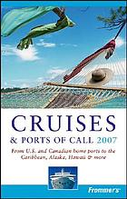 Frommer's cruises & ports of call 2007 : from U.S. & Canadian home ports to the Caribbean, Alaska, Hawaii & more