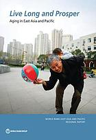 Live long and prosper : aging in East Asia and the Pacific
