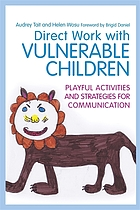 Direct work with vulnerable children : playful activities and strategies for communication