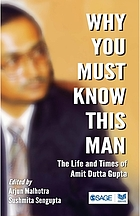 Why you must know this man : the life and times of Amit Dutta Gupta