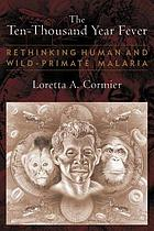 The Ten-Thousand Year Fever : Rethinking Human and Wild-Primate Malarias.