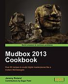 Mudbox 2013 cookbook : over 60 recipes to sculpt digital masterpieces like a modern Michelangelo