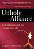 Unholy alliance : radical Islam and the American left