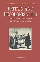 Britain and decolonisation : the retreat from empire in the post-war world