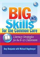 Big skills for the common core : literacy strategies for the 6-12 classroom