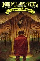 The figure in the shadows : sequel to The house with a clock in its walls