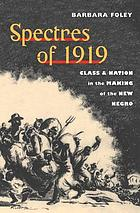 Spectres of 1919 : class and nation in the making of the new Negro