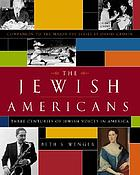 The Jewish Americans : three centuries of Jewish voices in America