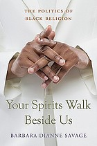 Your spirits walk beside us : the politics of Black religion