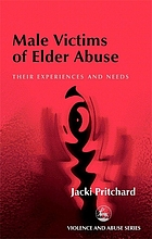 Male victims of elder abuse : their experiences and needs