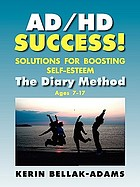 AD/HD success! : solutions for boosting self-esteem the diary method for ages 7-17