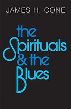 The spirituals and the blues : an interpretation
