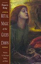 Ritual magic of the Golden Dawn : works