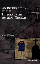 An introduction to the history of the Assyrian church, or, The church of the Sassanid Persian Empire, 100-640 A.D.