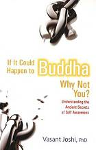 If it could happen to Buddha, why not you? : understanding the ancient secrets of self awareness