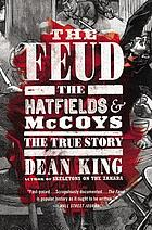 The feud : the Hatfields & McCoys : the true story