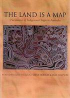 The land is a map : placenames of indigenous origin in Australia