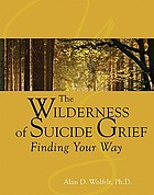 The wilderness of suicide grief : finding your way