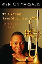 To a young jazz musician : letters from the road