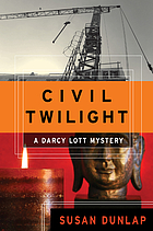 Civil twilight : a Darcy Lott mystery