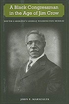 A Black congressman in the age of Jim Crow : South Carolina's George Washington Murray
