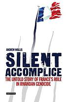 Silent accomplice : the untold story of France's role in the Rwandan genocide