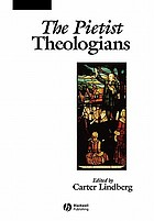 The pietist theologians : an introduction to theology in the seventeenth and eighteenth centuries