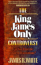 The King James only controversy : can you trust the modern translations?