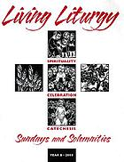 Living liturgy : spirituality, celebration, and catechesis for Sundays and solemnities : year B, 2000