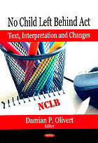 No Child Left Behind Act : text, interpretation, and changes