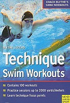 Technique swim workouts : [contains 100 workouts ; practice sessions up to 2000 yards/meters ; learn technique focus points]