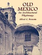 Old Mexico : an architectural pilgrimage