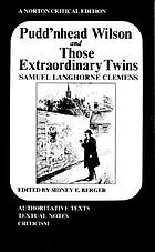 Pudd'nhead Wilson ; and, Those extraordinary twins : authoritative texts, textual introduction and tables of variants, criticism