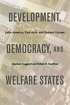 Development, democracy, and welfare states : Latin America, East Asia, and Eastern Europe