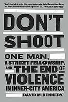 Don't shoot : one man, a street fellowship, and the end of violence in inner-city America