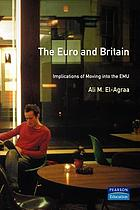 The euro and Britain : implications of moving into the EMU