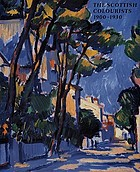 The Scottish colourists, 1900-1930 : F.C.B. Cadell, J.D. Fergusson, G.L. Hunter, S.J. Peploe