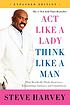Act like a lady, think like a man : what men really... by  Steve Harvey
