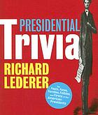 Presidential trivia : the feats, fates, families, foibles, and firsts of our American presidents
