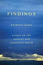 Findings : essays on the natural and unnatural world