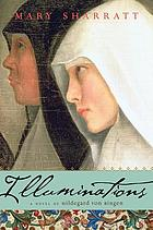 Illuminations : a novel of Hildegard von Bingen