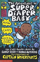 The adventures of Super Diaper Baby : the first graphic novel by George Beard and Harold Hutchins.