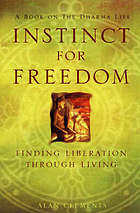 Instinct for freedom : finding liberation through living : a book about the Dharma life