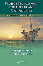 Project management for the oil and gas industry : a world system approach