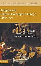 Cultural exchange in Early Modern Europe. 1, Religion and cultural exchange in Europe : 1400-1700